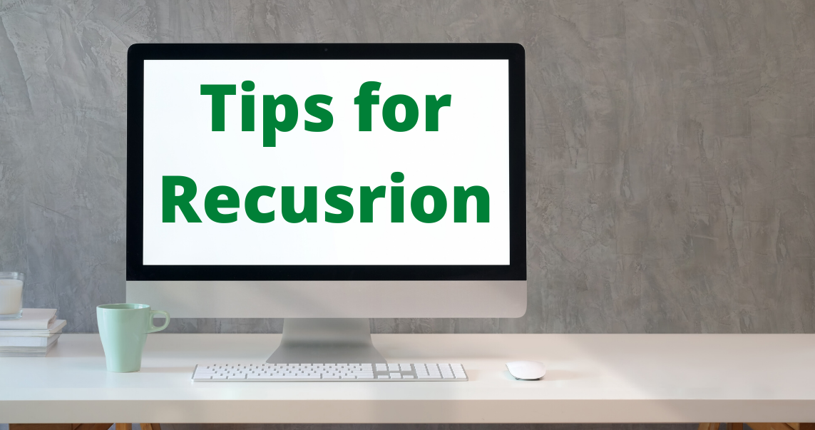 Tips to code a Recursion like a Pro